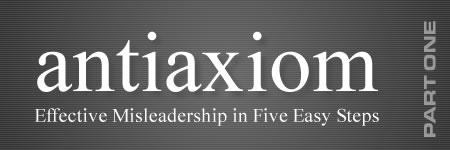 Antiaxioms: Effective Misleadership in Five Easy Steps