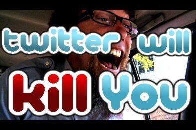 Twitter Will Kill You