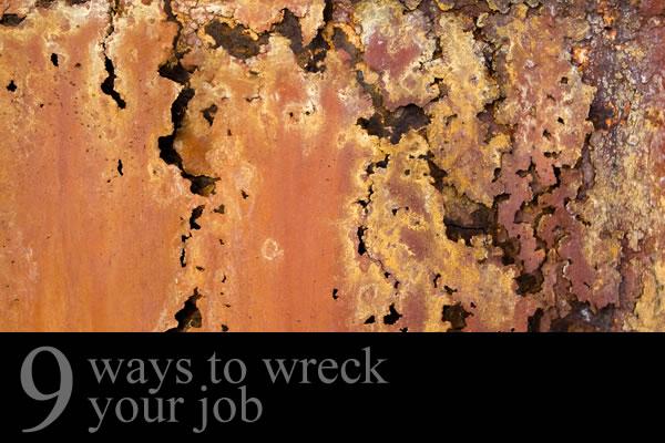 Nine Ways to Wreck Your Job
